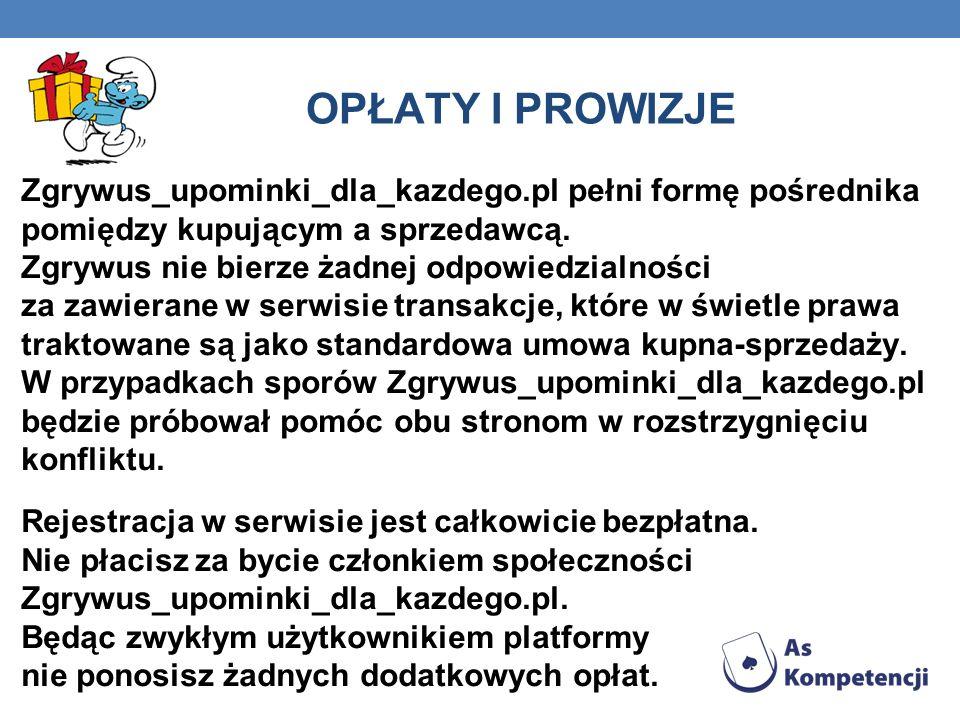 OPŁATY I PROWIZJE Zgrywus_upominki_dla_kazdego.pl pełni formę pośrednika pomiędzy kupującym a sprzedawcą.