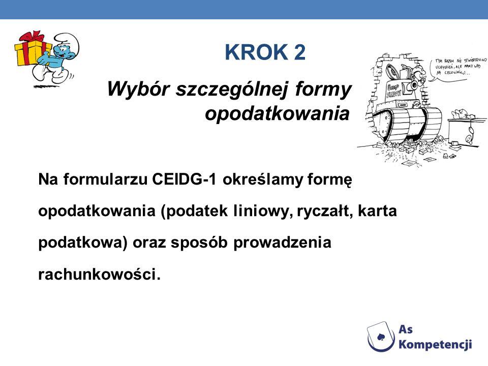 KROK 2 Wybór szczególnej formy opodatkowania Na formularzu CEIDG-1 określamy formę opodatkowania (podatek liniowy, ryczałt, karta podatkowa) oraz sposób prowadzenia rachunkowości.