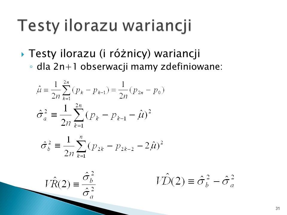 31 Testy ilorazu (i różnicy) wariancji dla 2n+1 obserwacji mamy zdefiniowane: