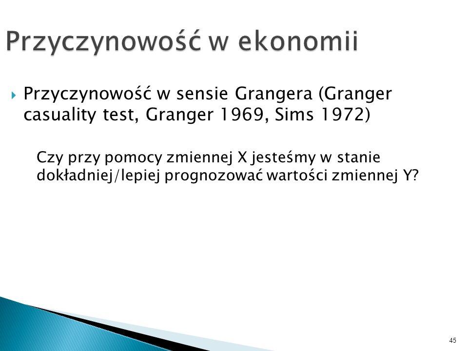 45 Przyczynowość w ekonomii Przyczynowość w sensie Grangera (Granger casuality test, Granger 1969, Sims 1972) Czy przy pomocy zmiennej X jesteśmy w st