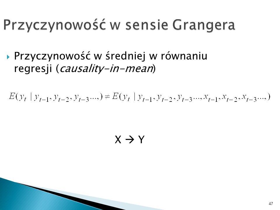 47 Przyczynowość w sensie Grangera Przyczynowość w średniej w równaniu regresji (causality-in-mean) X Y
