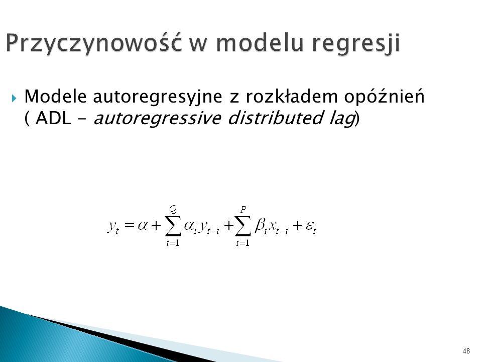 48 Przyczynowość w modelu regresji Modele autoregresyjne z rozkładem opóźnień ( ADL - autoregressive distributed lag)