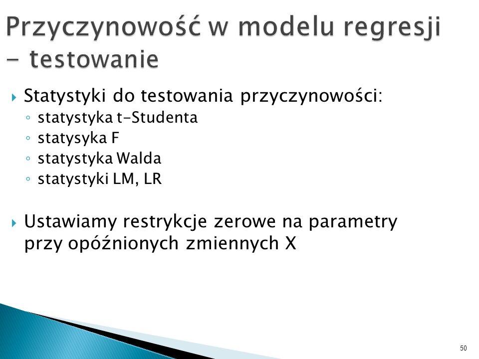 50 Przyczynowość w modelu regresji - t estowanie Statystyki do testowania przyczynowości: statystyka t-Studenta statysyka F statystyka Walda statystyk