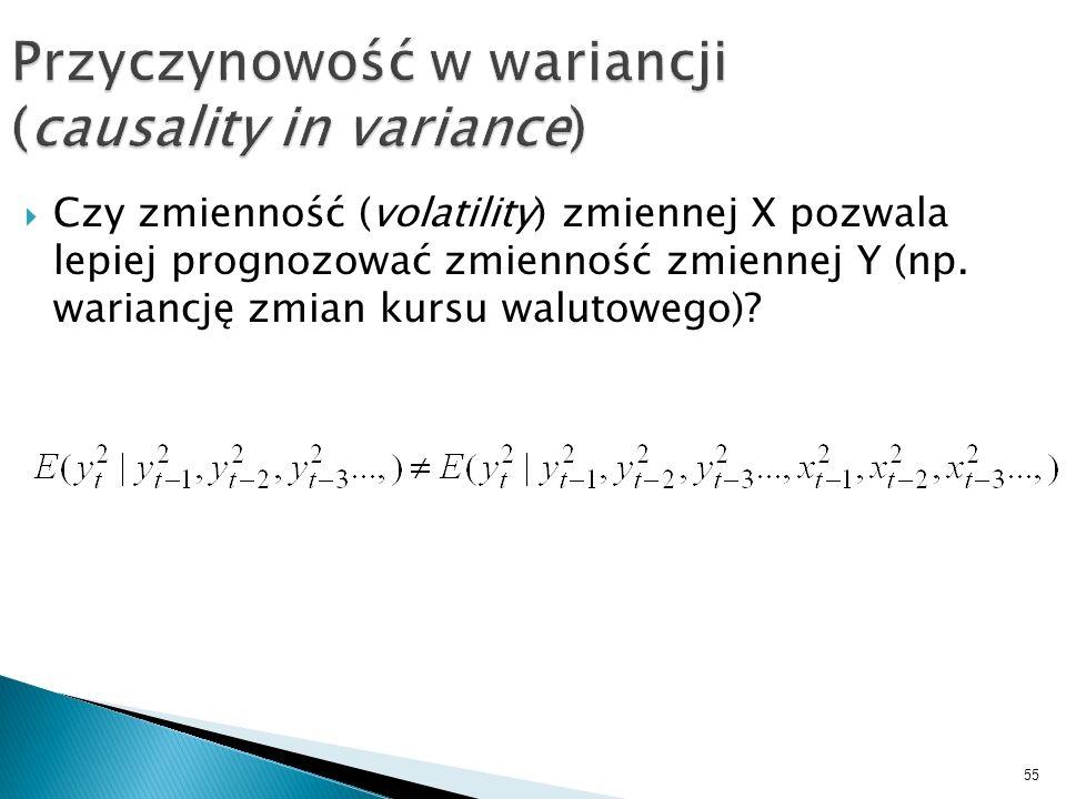 55 Przyczynowość w wariancji (causality in variance) Czy zmienność (volatility) zmiennej X pozwala lepiej prognozować zmienność zmiennej Y (np. warian