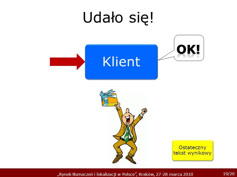 19/20 Rynek tłumaczeń i lokalizacji w Polsce, Kraków, 27-28 marca 2010 Udało się.