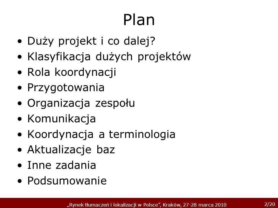 2/20 Rynek tłumaczeń i lokalizacji w Polsce, Kraków, 27-28 marca 2010 Plan Duży projekt i co dalej.