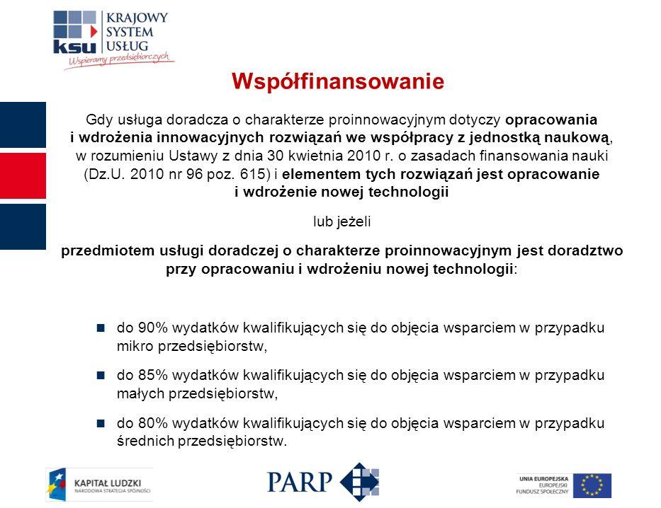 Współfinansowanie Gdy usługa doradcza o charakterze proinnowacyjnym dotyczy opracowania i wdrożenia innowacyjnych rozwiązań we współpracy z jednostką naukową, w rozumieniu Ustawy z dnia 30 kwietnia 2010 r.