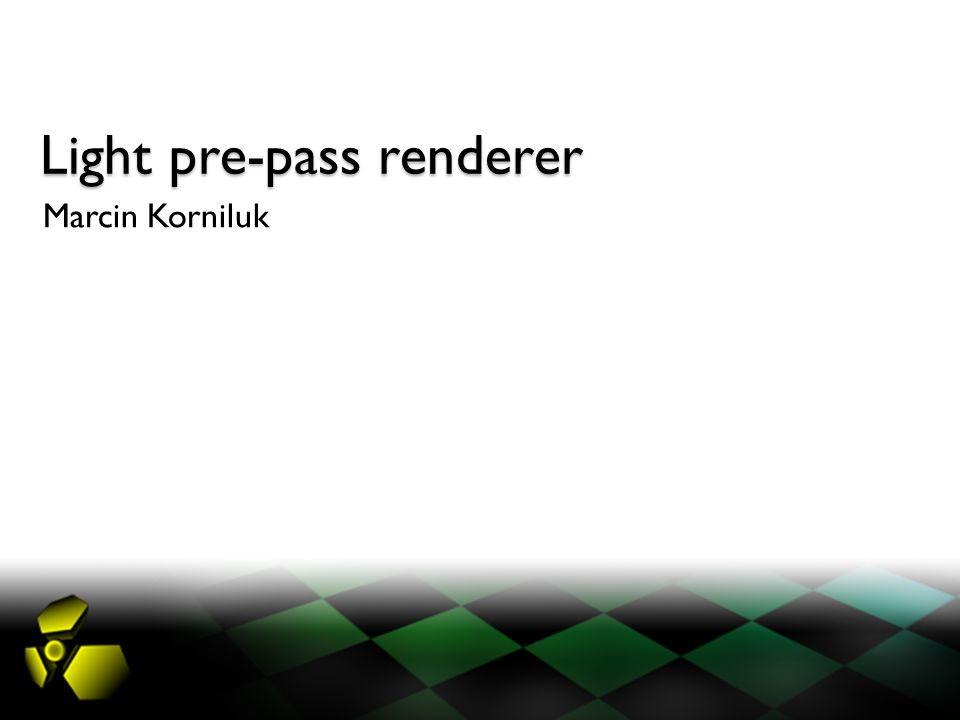 Light pre-pass renderer Marcin Korniluk