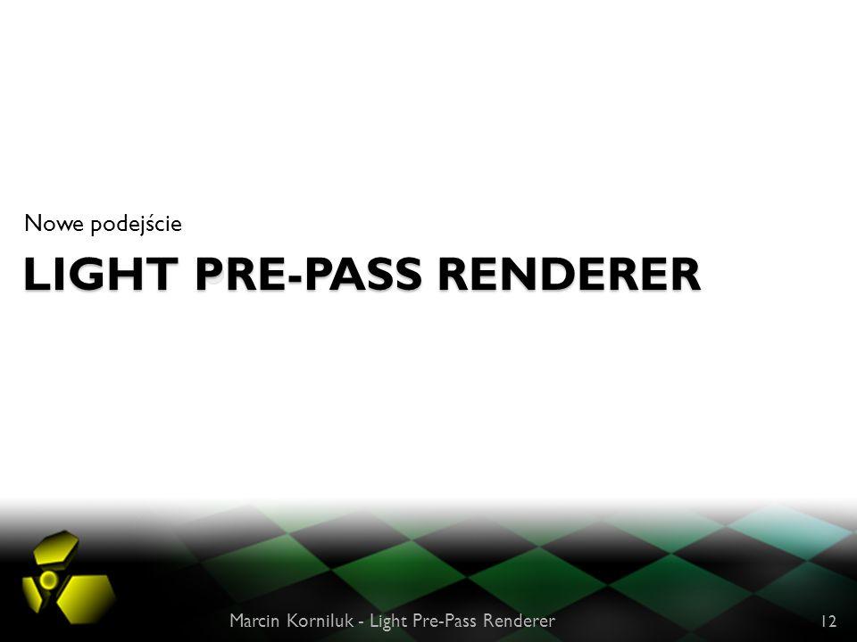 LIGHT PRE-PASS RENDERER Nowe podejście Marcin Korniluk - Light Pre-Pass Renderer 12