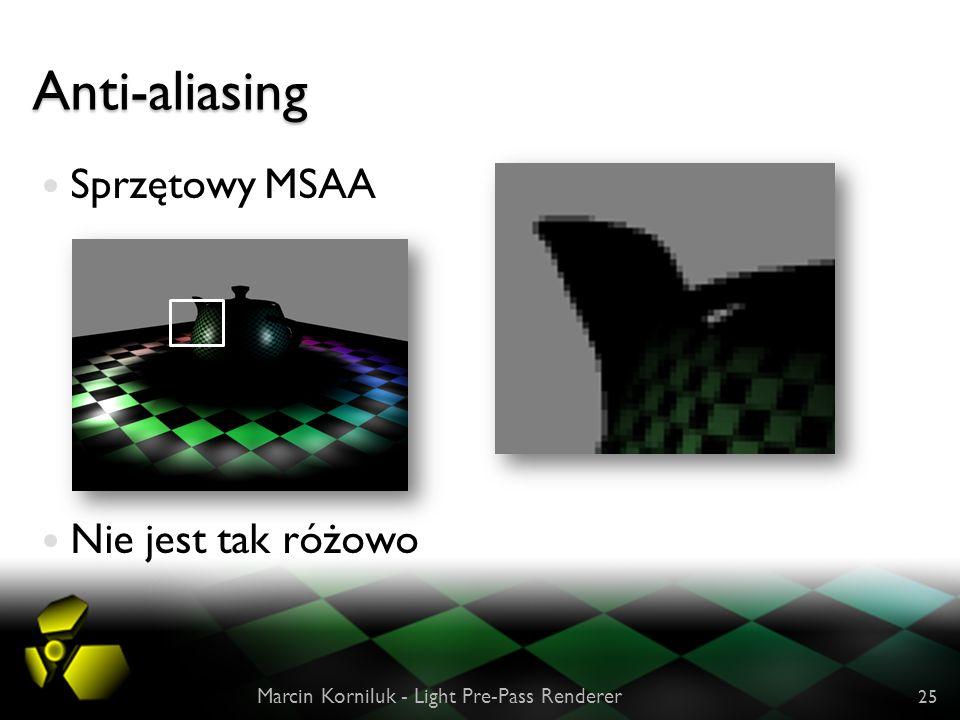 Anti-aliasing Sprzętowy MSAA Nie jest tak różowo Marcin Korniluk - Light Pre-Pass Renderer 25