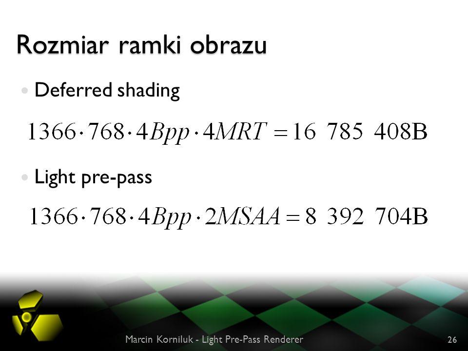 Rozmiar ramki obrazu Deferred shading Light pre-pass Marcin Korniluk - Light Pre-Pass Renderer 26