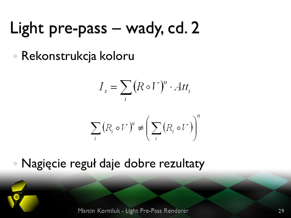 Light pre-pass – wady, cd. 2 Rekonstrukcja koloru Nagięcie reguł daje dobre rezultaty Marcin Korniluk - Light Pre-Pass Renderer 29