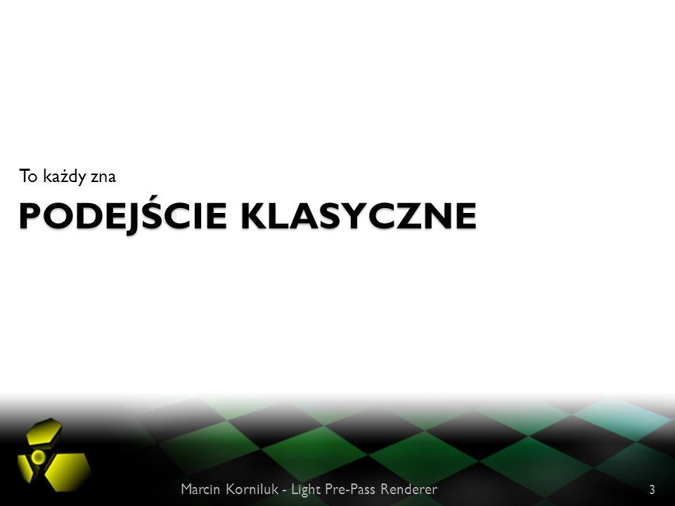 PODEJŚCIE KLASYCZNE To każdy zna Marcin Korniluk - Light Pre-Pass Renderer 3