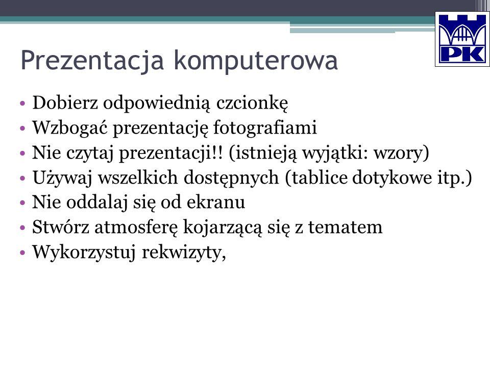 Prezentacja komputerowa Dobierz odpowiednią czcionkę Wzbogać prezentację fotografiami Nie czytaj prezentacji!! (istnieją wyjątki: wzory) Używaj wszelk