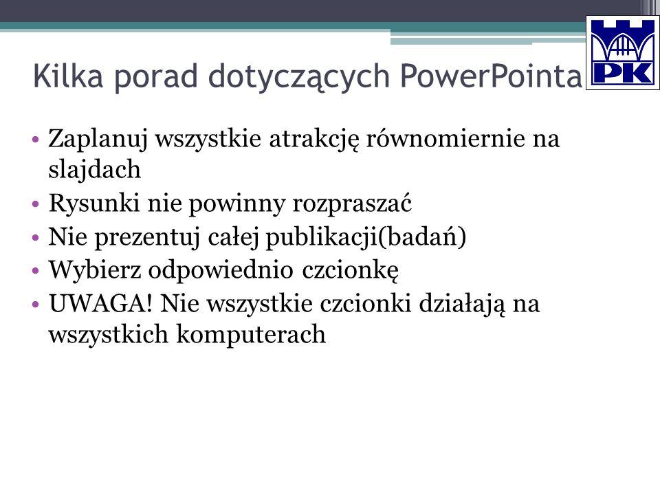 Kilka porad dotyczących PowerPointa Zaplanuj wszystkie atrakcję równomiernie na slajdach Rysunki nie powinny rozpraszać Nie prezentuj całej publikacji