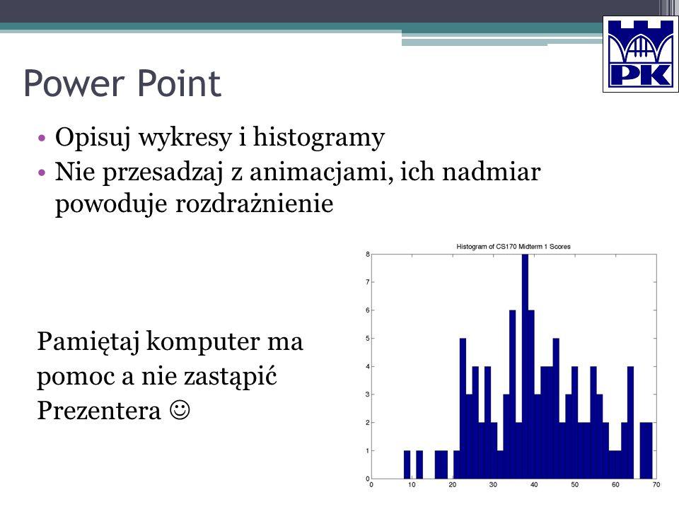 Power Point Opisuj wykresy i histogramy Nie przesadzaj z animacjami, ich nadmiar powoduje rozdrażnienie Pamiętaj komputer ma pomoc a nie zastąpić Prez