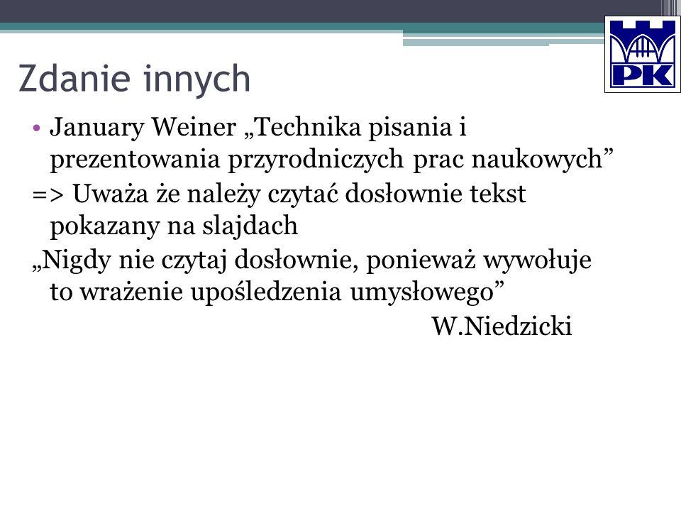 Zdanie innych January Weiner Technika pisania i prezentowania przyrodniczych prac naukowych => Uważa że należy czytać dosłownie tekst pokazany na slaj