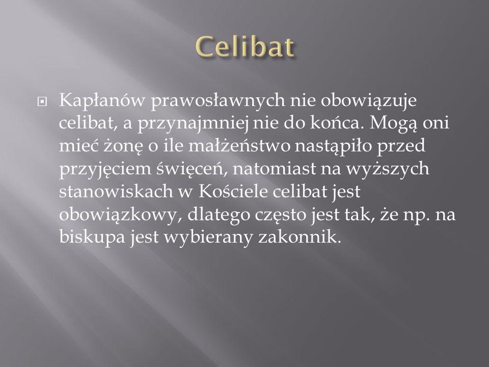 Kapłanów prawosławnych nie obowiązuje celibat, a przynajmniej nie do końca. Mogą oni mieć żonę o ile małżeństwo nastąpiło przed przyjęciem święceń, na