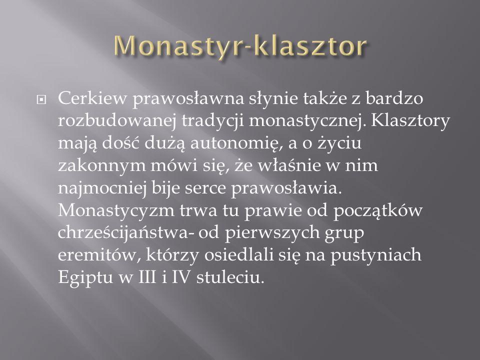 Cerkiew prawosławna słynie także z bardzo rozbudowanej tradycji monastycznej. Klasztory mają dość dużą autonomię, a o życiu zakonnym mówi się, że właś