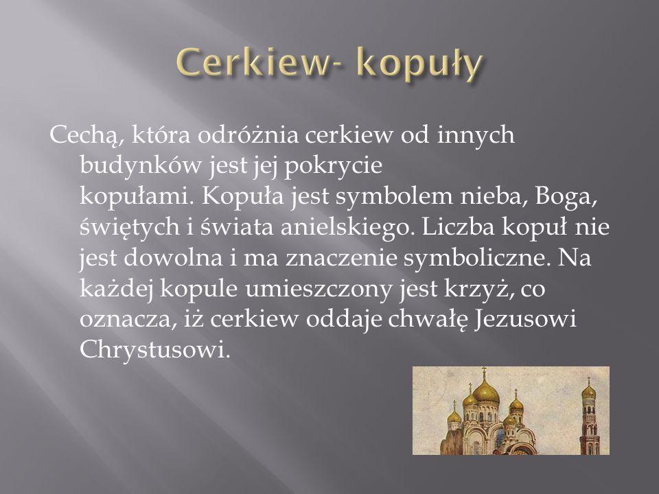Cechą, która odróżnia cerkiew od innych budynków jest jej pokrycie kopułami. Kopuła jest symbolem nieba, Boga, świętych i świata anielskiego. Liczba k