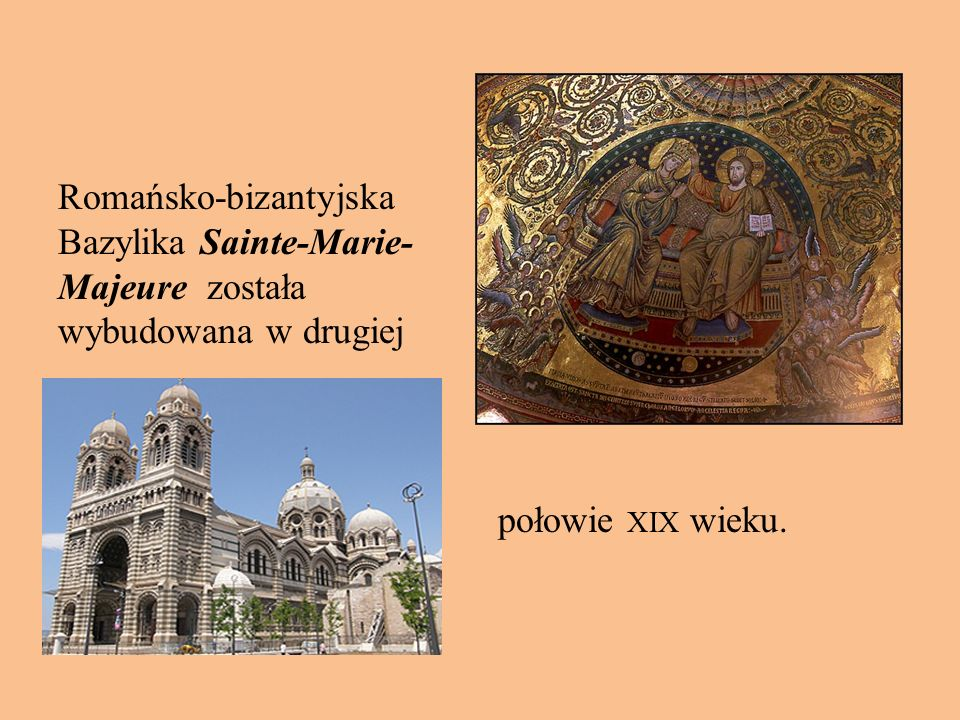 Romańsko-bizantyjska Bazylika Sainte-Marie- Majeure została wybudowana w drugiej połowie XIX wieku.