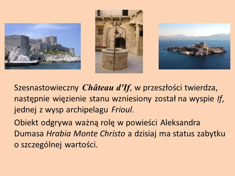 Szesnastowieczny Château d'If, w przeszłości twierdza, następnie więzienie stanu wzniesiony został na wyspie If, jednej z wysp archipelagu Frioul. Obi