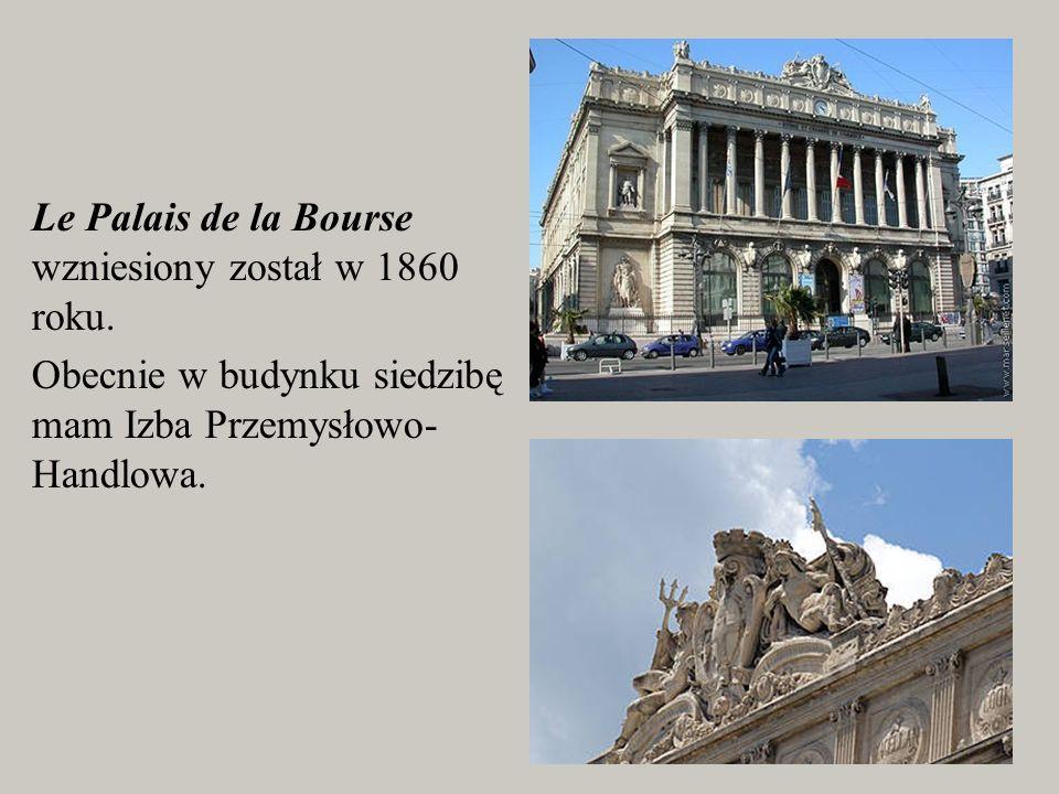 Le Palais de la Bourse wzniesiony został w 1860 roku. Obecnie w budynku siedzibę mam Izba Przemysłowo- Handlowa.