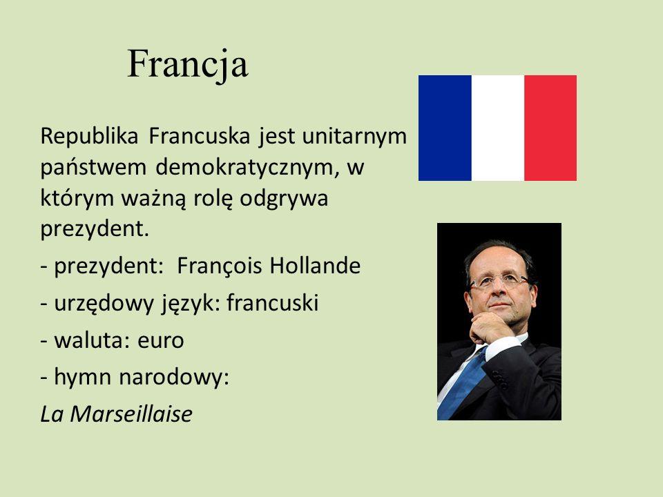 Francja Republika Francuska jest unitarnym państwem demokratycznym, w którym ważną rolę odgrywa prezydent. - prezydent: François Hollande - urzędowy j