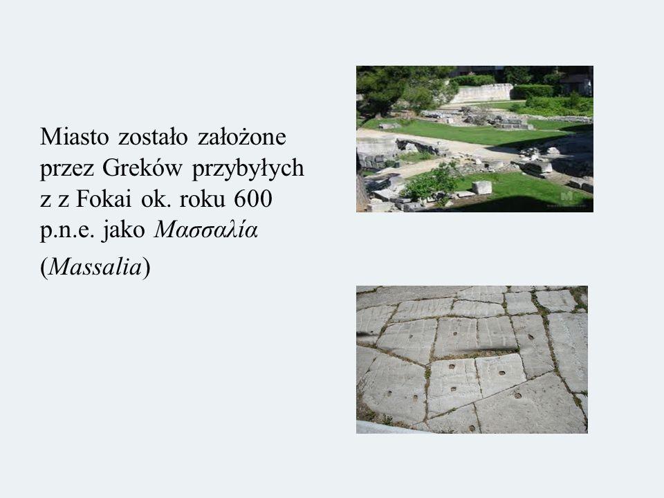 Miasto zostało założone przez Greków przybyłych z z Fokai ok. roku 600 p.n.e. jako Μασσαλία (Massalia)