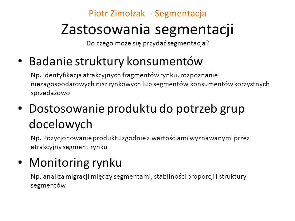 Piotr Zimolzak - Segmentacja Zastosowania segmentacji Do czego może się przydać segmentacja? Badanie struktury konsumentów Np. Identyfikacja atrakcyjn