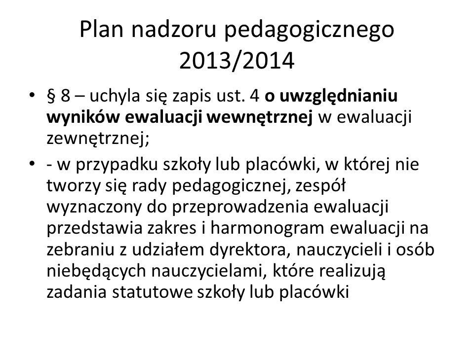 Plan nadzoru pedagogicznego 2013/2014 § 8 – uchyla się zapis ust. 4 o uwzględnianiu wyników ewaluacji wewnętrznej w ewaluacji zewnętrznej; - w przypad