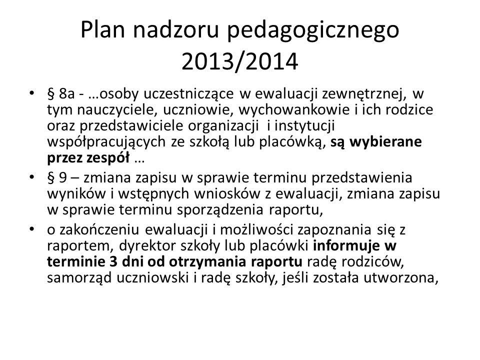Plan nadzoru pedagogicznego 2013/2014 § 8a - …osoby uczestniczące w ewaluacji zewnętrznej, w tym nauczyciele, uczniowie, wychowankowie i ich rodzice o