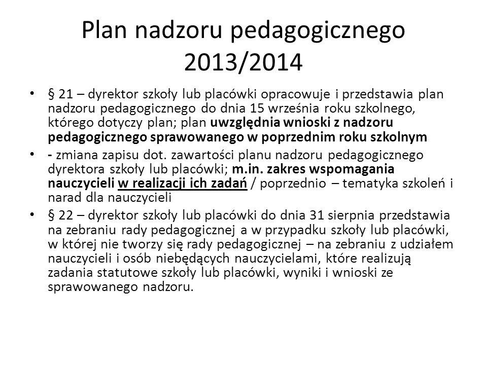Plan nadzoru pedagogicznego 2013/2014 § 21 – dyrektor szkoły lub placówki opracowuje i przedstawia plan nadzoru pedagogicznego do dnia 15 września rok