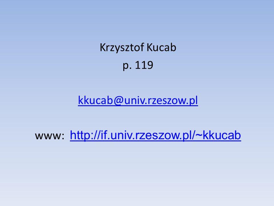 Krzysztof Kucab p. 119 kkucab@univ.rzeszow.pl www: http://if.univ.rzeszow.pl/~kkucab http://if.univ.rzeszow.pl/~kkucab