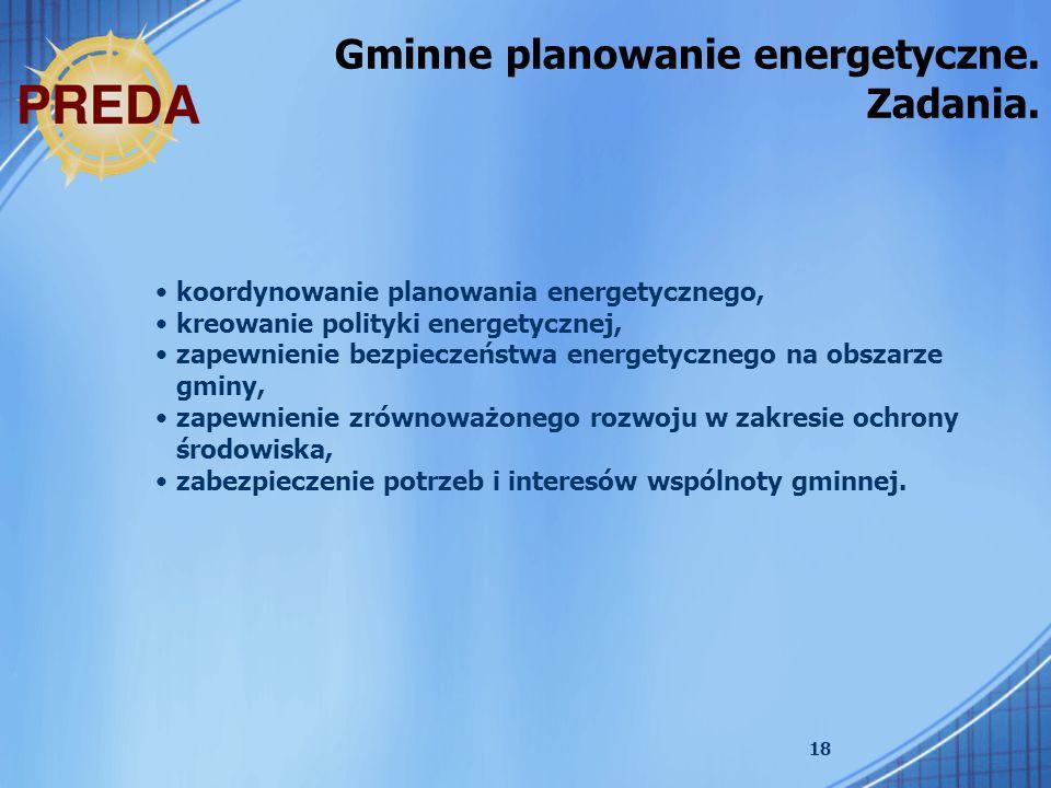 18 koordynowanie planowania energetycznego, kreowanie polityki energetycznej, zapewnienie bezpieczeństwa energetycznego na obszarze gminy, zapewnienie