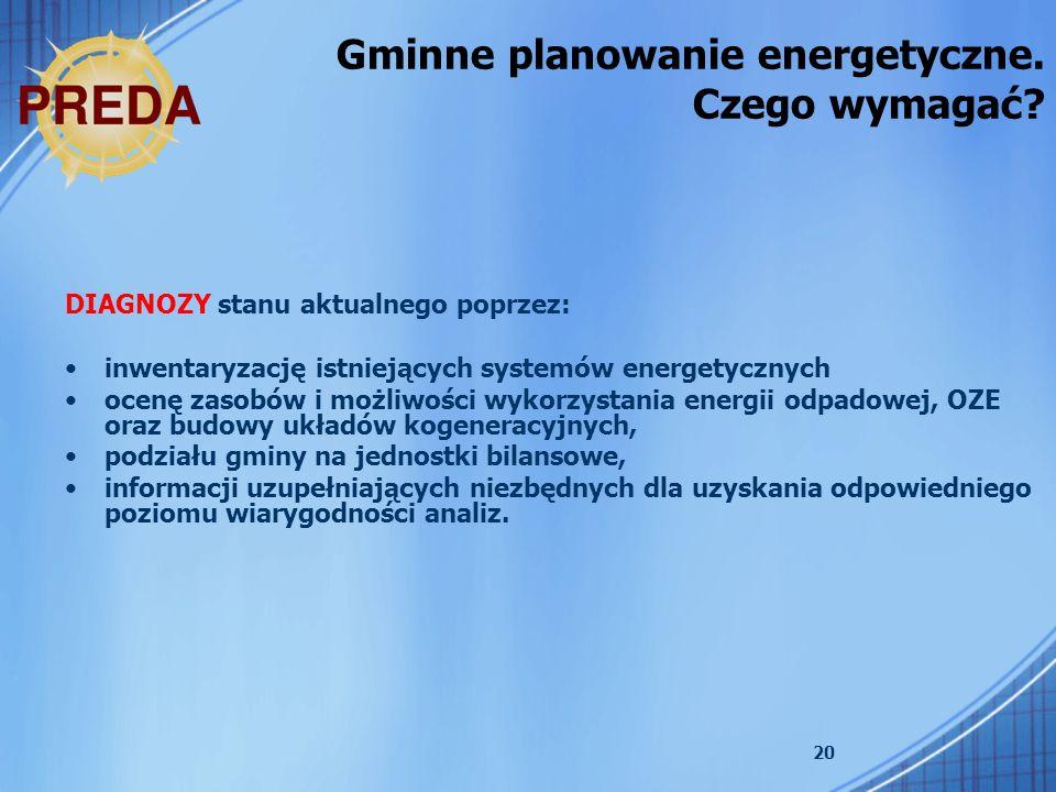 20 DIAGNOZY stanu aktualnego poprzez: inwentaryzację istniejących systemów energetycznych ocenę zasobów i możliwości wykorzystania energii odpadowej,