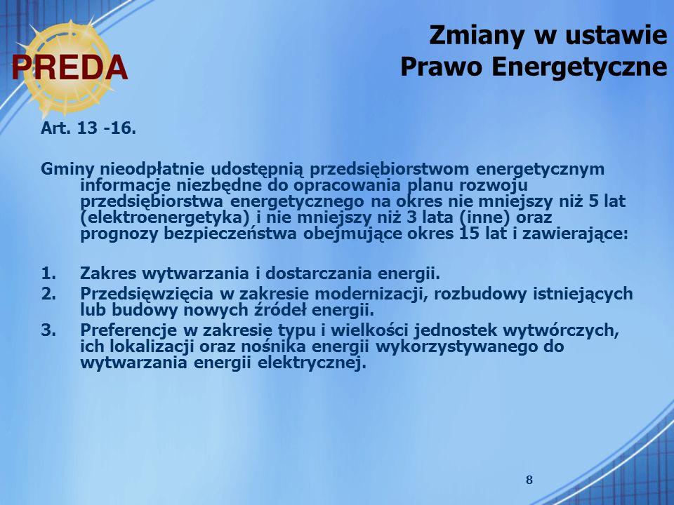 8 Zmiany w ustawie Prawo Energetyczne Art. 13 -16. Gminy nieodpłatnie udostępnią przedsiębiorstwom energetycznym informacje niezbędne do opracowania p