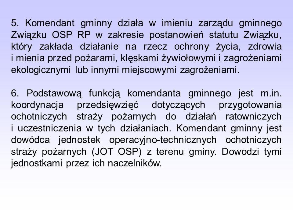 5. Komendant gminny działa w imieniu zarządu gminnego Związku OSP RP w zakresie postanowień statutu Związku, który zakłada działanie na rzecz ochrony