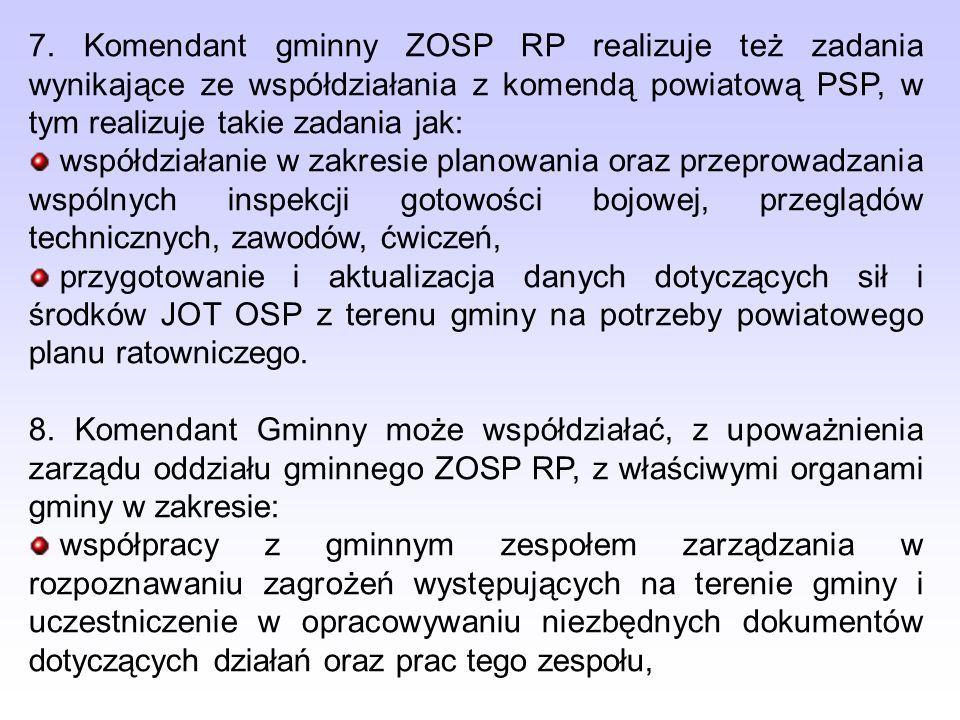 7. Komendant gminny ZOSP RP realizuje też zadania wynikające ze współdziałania z komendą powiatową PSP, w tym realizuje takie zadania jak: współdziała