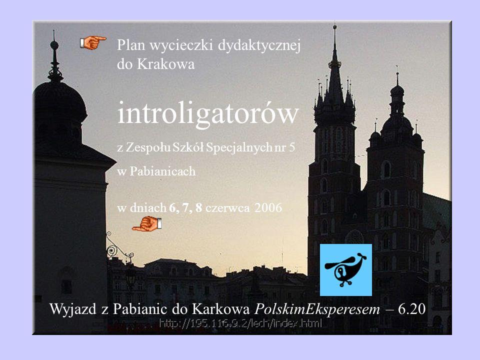 Plan wycieczki dydaktycznej do Krakowa introligatorów z Zespołu Szkół Specjalnych nr 5 w Pabianicach w dniach 6, 7, 8 czerwca 2006 Wyjazd z Pabianic d