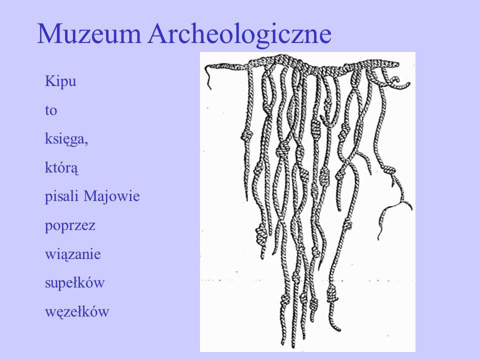 Kipu to księga, którą pisali Majowie poprzez wiązanie supełków węzełków Muzeum Archeologiczne