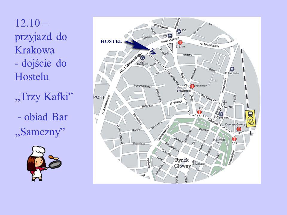 12.10 – przyjazd do Krakowa - dojście do Hostelu,,Trzy Kafki - obiad Bar,,Samczny