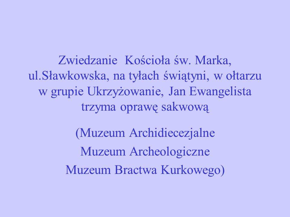 Zwiedzanie Kościoła św. Marka, ul.Sławkowska, na tyłach świątyni, w ołtarzu w grupie Ukrzyżowanie, Jan Ewangelista trzyma oprawę sakwową (Muzeum Archi
