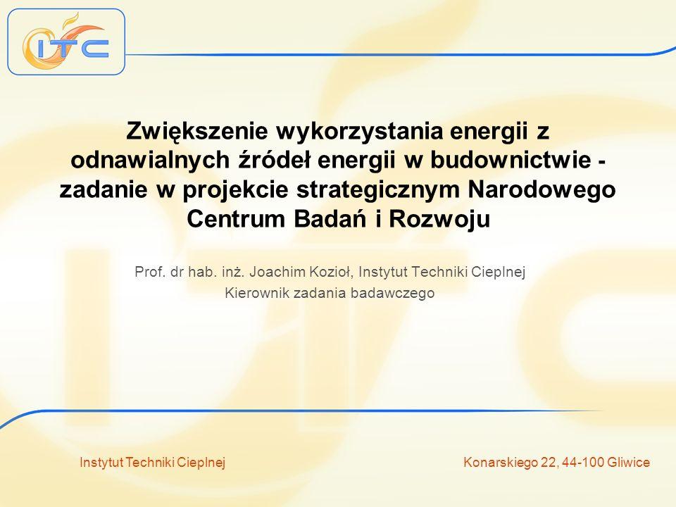 Instytut Techniki Cieplnej Konarskiego 22, 44-100 Gliwice Zwiększenie wykorzystania energii z odnawialnych źródeł energii w budownictwie - zadanie w projekcie strategicznym Narodowego Centrum Badań i Rozwoju Prof.