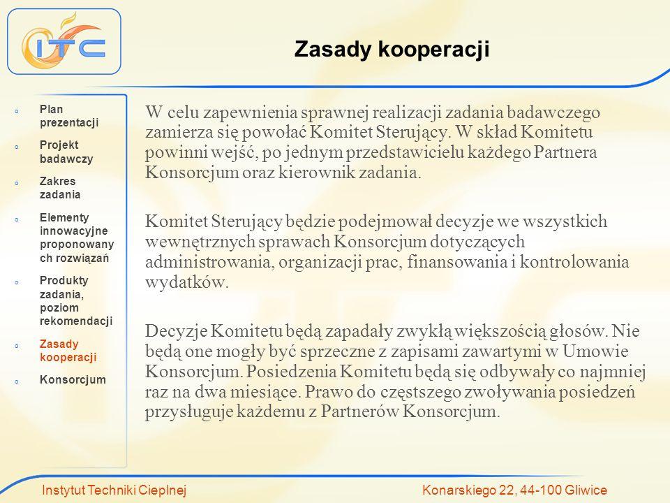 Instytut Techniki Cieplnej Konarskiego 22, 44-100 Gliwice Zasady kooperacji W celu zapewnienia sprawnej realizacji zadania badawczego zamierza się powołać Komitet Sterujący.
