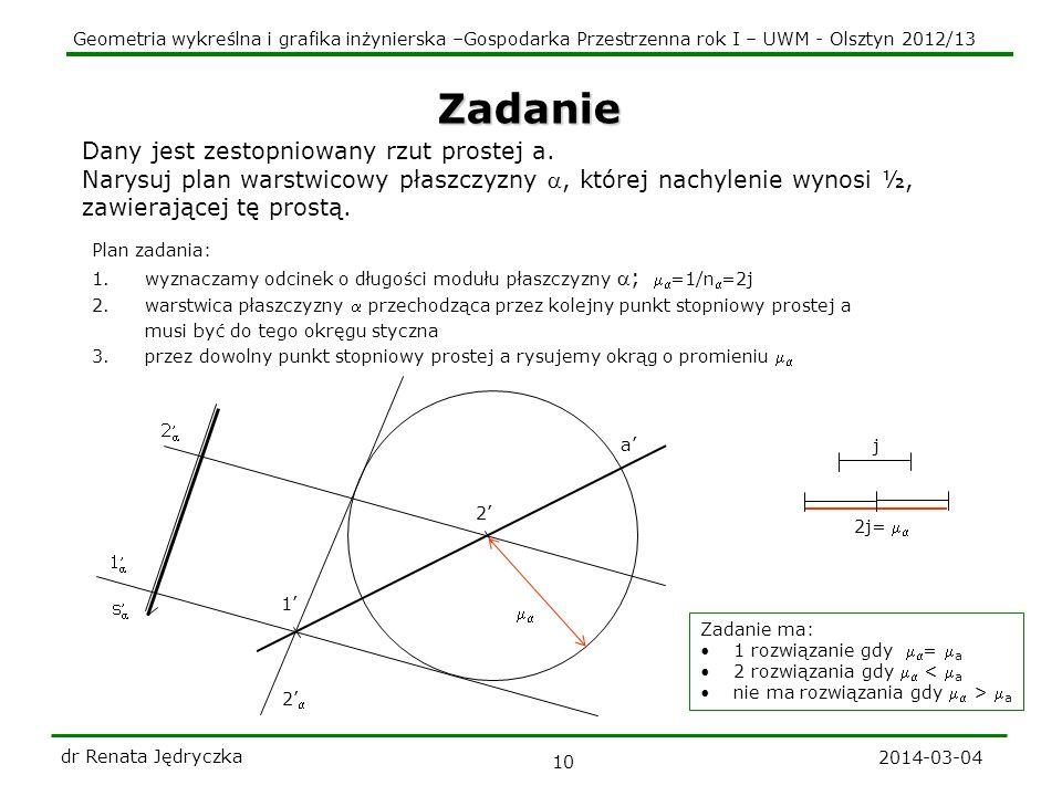 Geometria wykreślna i grafika inżynierska –Gospodarka Przestrzenna rok I – UWM - Olsztyn 2012/13 2014-03-04 dr Renata Jędryczka 10 Zadanie Dany jest z