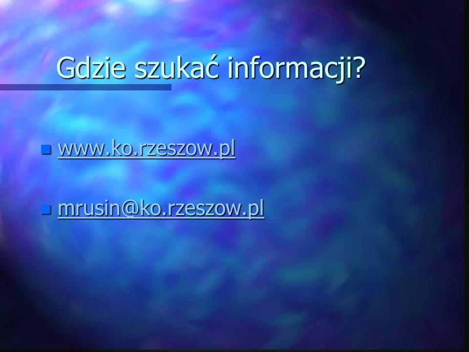 Gdzie szukać informacji? n www.ko.rzeszow.pl www.ko.rzeszow.pl n mrusin@ko.rzeszow.pl mrusin@ko.rzeszow.pl