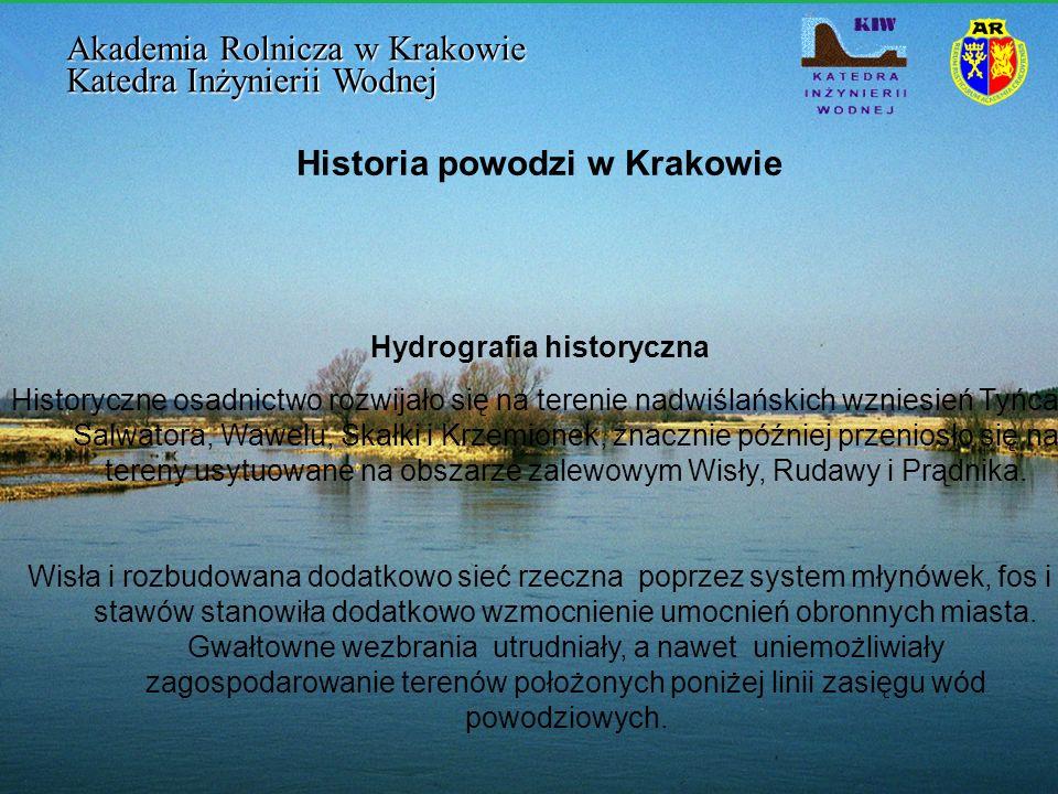 Historia powodzi w Krakowie Hydrografia historyczna Historyczne osadnictwo rozwijało się na terenie nadwiślańskich wzniesień Tyńca, Salwatora, Wawelu,