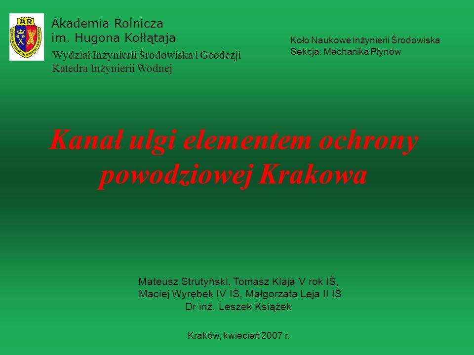 Kanał ulgi elementem ochrony powodziowej Krakowa Akademia Rolnicza im. Hugona Kołłątaja Kraków, kwiecień 2007 r. Wydział Inżynierii Środowiska i Geode