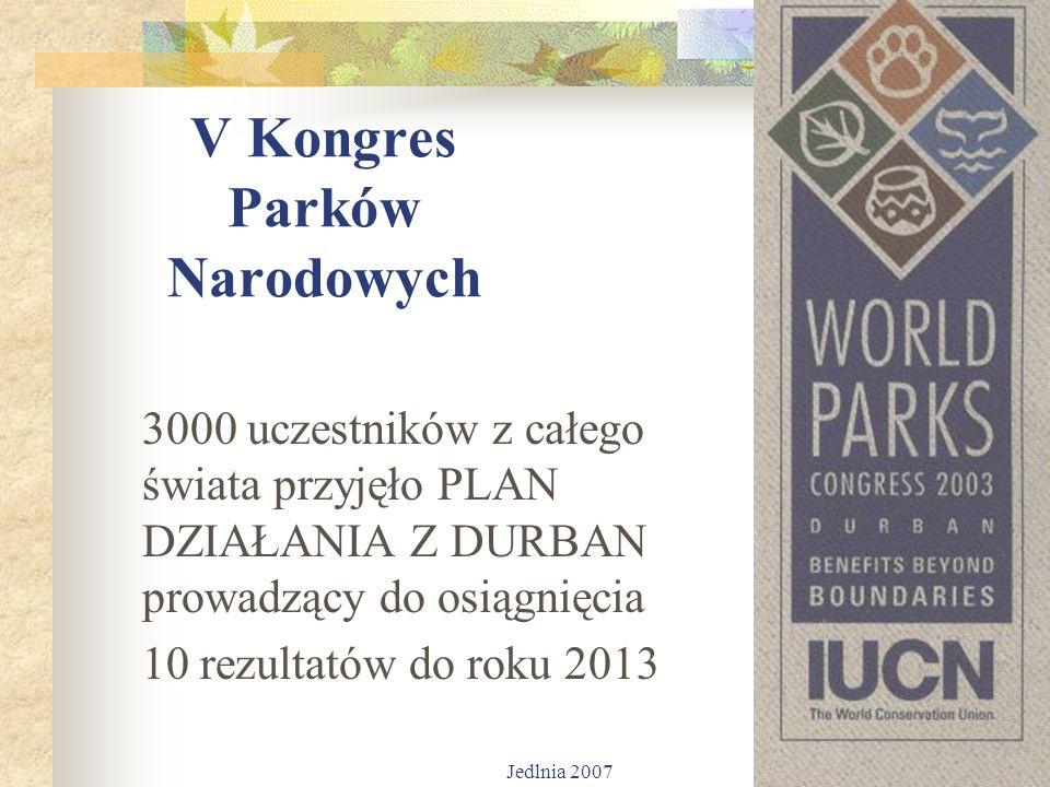 Jedlnia 2007 4 V Kongres Parków Narodowych 3000 uczestników z całego świata przyjęło PLAN DZIAŁANIA Z DURBAN prowadzący do osiągnięcia 10 rezultatów do roku 2013